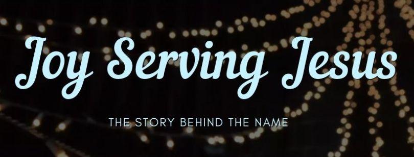 Joy Serving Jesus: Story Behind Name